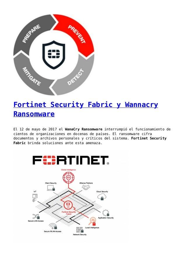 Fortinet Security Fabric y Wannacry Ransomware El 12 de mayo de 2017 el WanaCry Ransomware interrumpió el funcionamiento d...