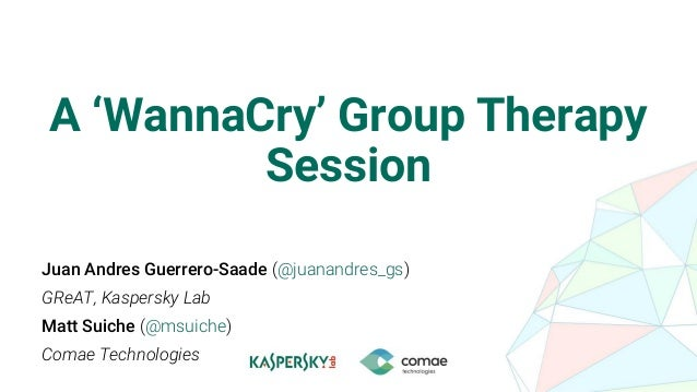 A 'WannaCry' Group Therapy Session Juan Andres Guerrero-Saade (@juanandres_gs) GReAT, Kaspersky Lab Matt Suiche (@msuiche)...