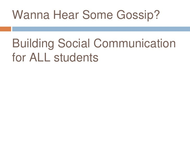 Wanna Hear Some Gossip?Building Social Communicationfor ALL students
