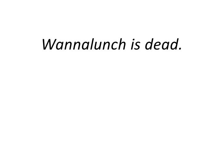 Wannalunch is dead.<br />