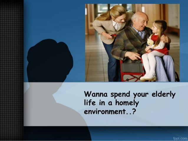 Wanna spend your elderly life in a homely environment..?