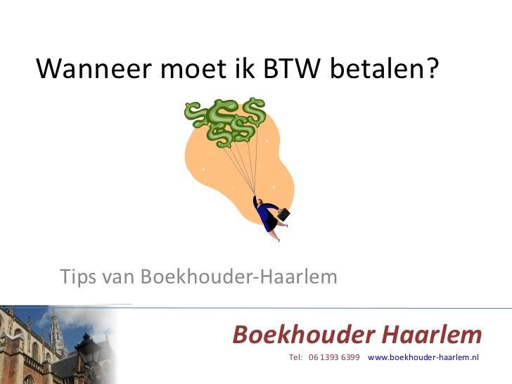 Wanneer moet ik BTW betalen? Tips van Boekhouder-Haarlem