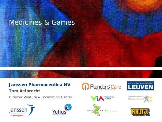 Medicines & GamesJanssen Pharmaceutica NVTom AelbrechtDirector Venture & Incubation Center