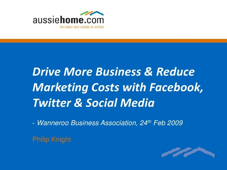 Drive More Business & Reduce Marketing Costs with Facebook, Twitter & Social Media<br /><ul><li>Wanneroo Business Associat...