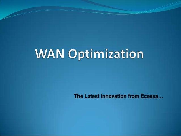 WAN optimization tools include:Network VisibilityProactive MonitoringDetectionRedirection