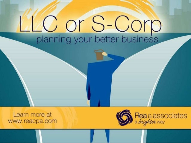 LLC or S-Corp  planning your better business  I 46:1. .   , , _ _ Learn more at  Reaeassociates wvvw. reacpa. com  a5 ' wa...
