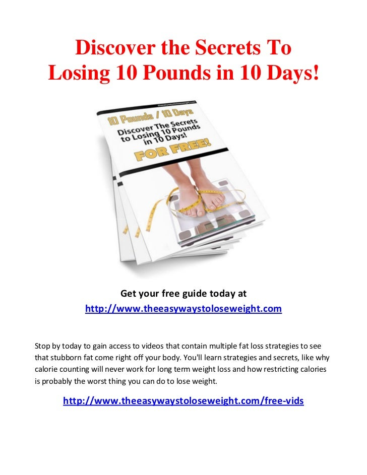 Discover the Secrets To   Losing 10 Pounds in 10 Days!                      Get your free guide today at               htt...