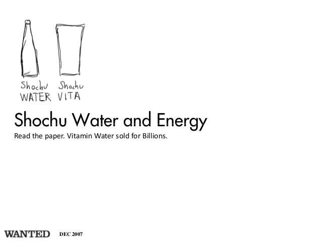 Shochu Water and EnergyReadthepaper. VitaminWatersoldforBillions.              DEC 2007