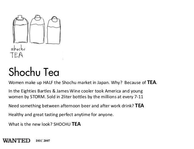 Shochu TeaWomen makeupHALFtheShochu marketinJapan.Why?BecauseofTEA.IntheEightiesBartles &JamesWinecooler...