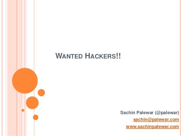 WANTED HACKERS!! Sachin Palewar (@palewar) sachin@palewar.com www.sachinpalewar.com
