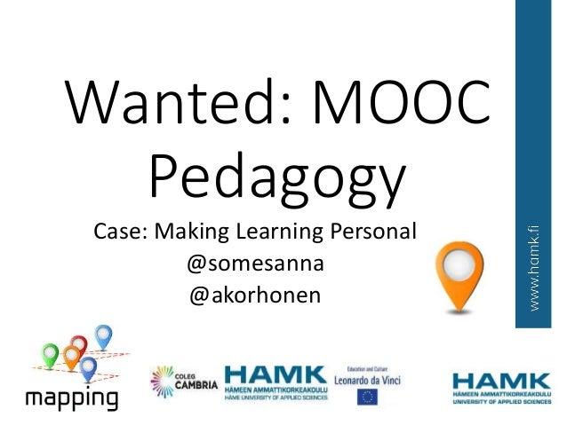 Wanted: MOOC Pedagogy Case: Making Learning Personal @somesanna @akorhonen