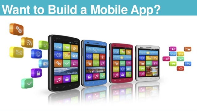 Want to Build a Mobile App?
