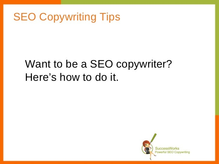 SEO Copywriting Tips Want to be a SEO copywriter? Here's how to do it.