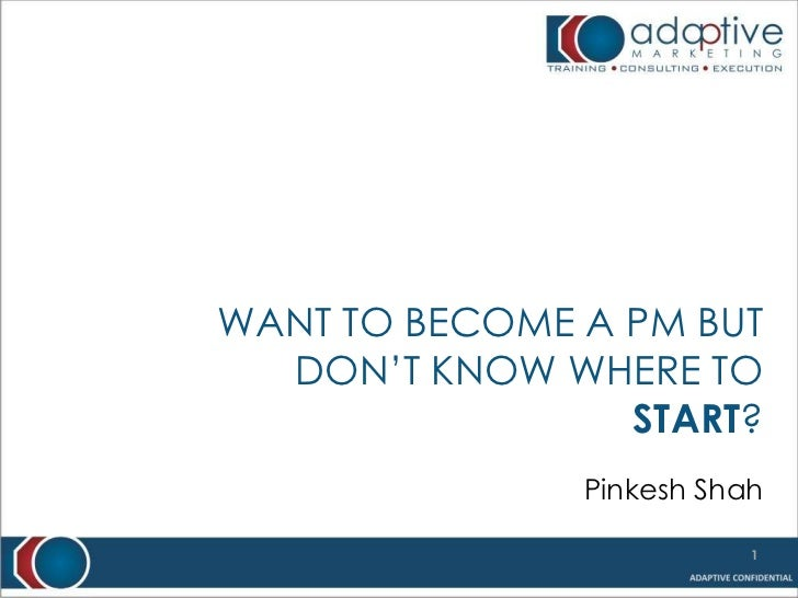 WANT TO BECOME A PM BUT  DON'T KNOW WHERE TO                 START?               Pinkesh Shah                          1