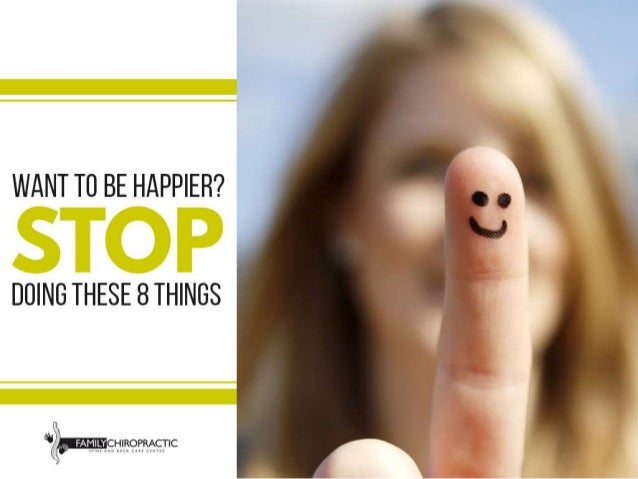 Want to be happier? STOP doing these 8 things!