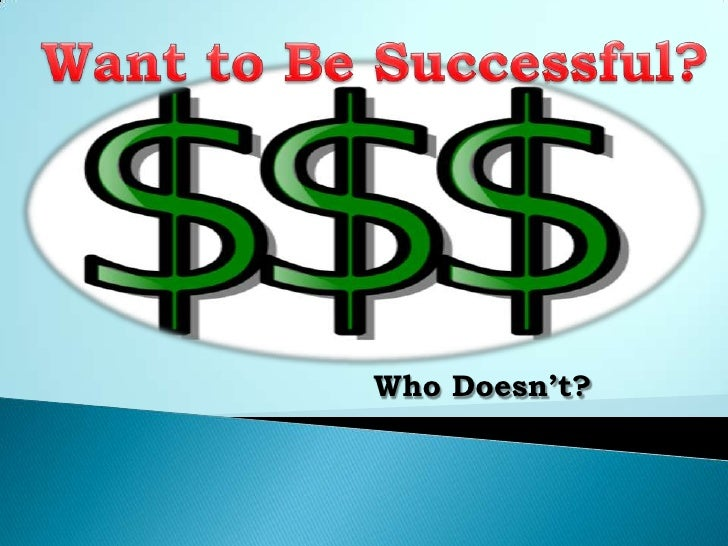 Want to Be Successful?<br />Who Doesn't?<br />