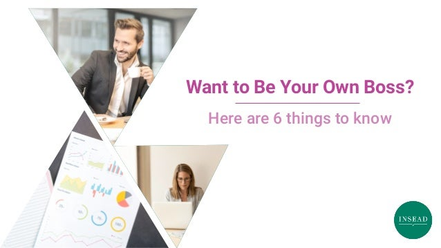 Here are 6 things to know Want to Be Your Own Boss?
