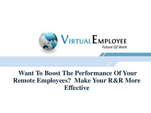 Want To Boost The Performance Of YourRemote Employees? Make Your R&R MoreEffective