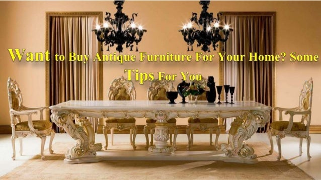 Want to Buy Antique Furniture for Your Home Some Tips for You