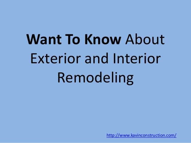 Want To Know About Exterior and Interior Remodeling http://www.kavinconstruction.com/