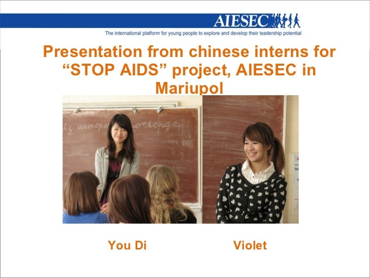 """Presentation from chinese interns for """"STOP AIDS"""" project, AIESEC in Mariupol <ul><li>You Di  Violet </li></ul>"""