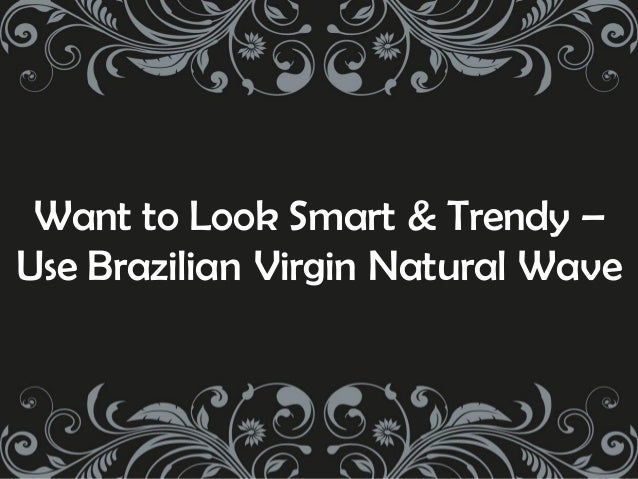 Want to Look Smart & Trendy –Use Brazilian Virgin Natural Wave