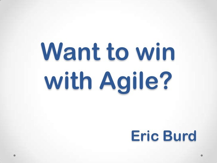 Want to winwith Agile?       Eric Burd