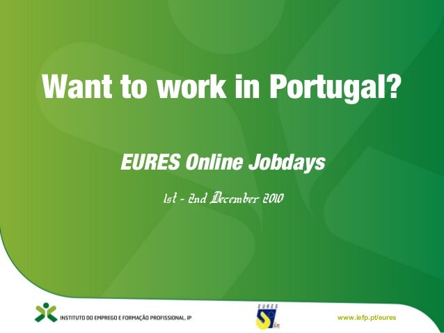 1 www.iefp.pt/eures EURES Online Jobdays 1st – 2nd December 2010 Want to work in Portugal?