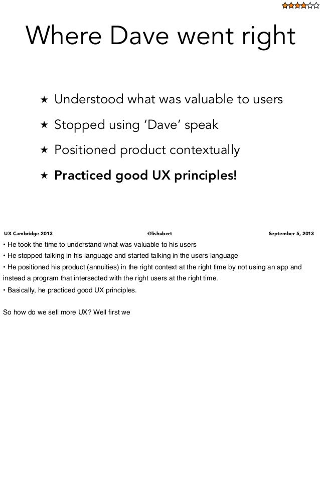UX Cambridge 2013 @lishubert September 5, 2013 ★ Understood what was valuable to users ★ Stopped using 'Dave' speak ★ Posi...