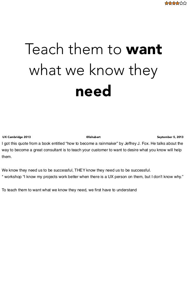 UX Cambridge 2013 @lishubert September 5, 2013 Teach them to want what we know they need I got this quote from a book enti...