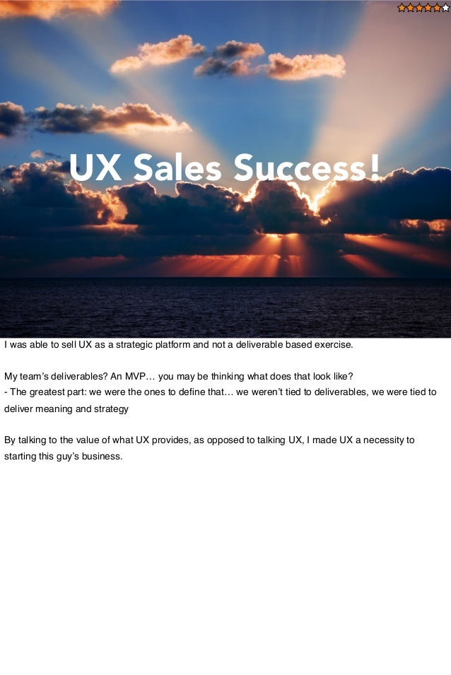 UX Cambridge 2013 @lishubert September 5, 2013 UX Sales Success! I was able to sell UX as a strategic platform and not a d...