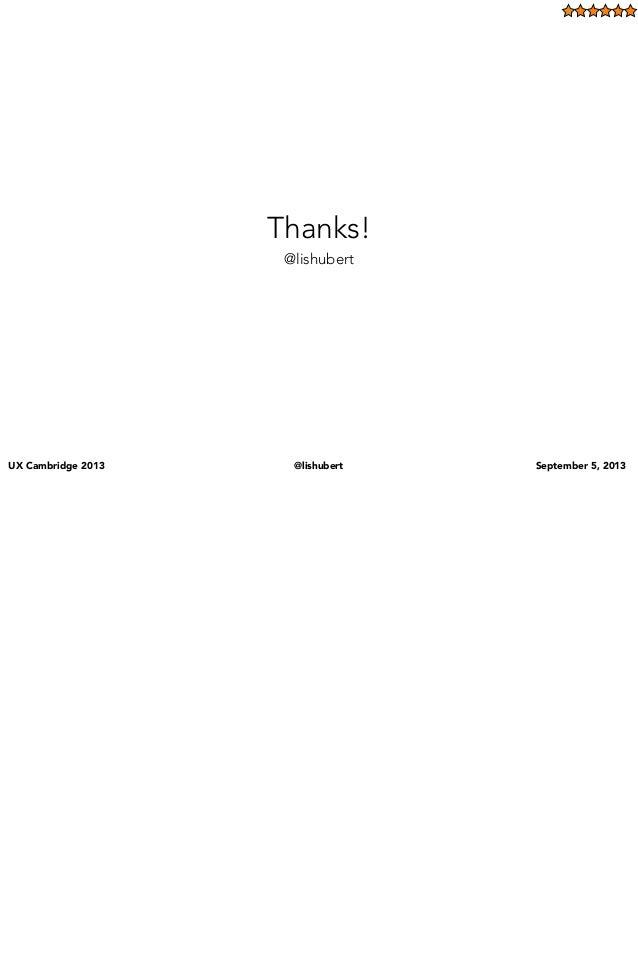 UX Cambridge 2013 @lishubert September 5, 2013 Thanks! @lishubert