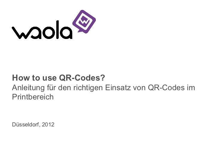 How to use QR-Codes?Anleitung für den richtigen Einsatz von QR-Codes imPrintbereichDüsseldorf, 2012   Wir sind die Guten!