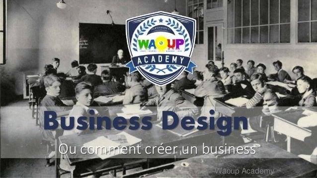 Ou comment créer un business Business Design Waoup Academy