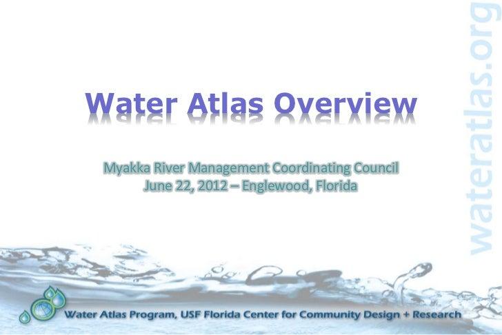 Water Atlas Overview Myakka River Management Coordinating Council      June 22, 2012 – Englewood, Florida