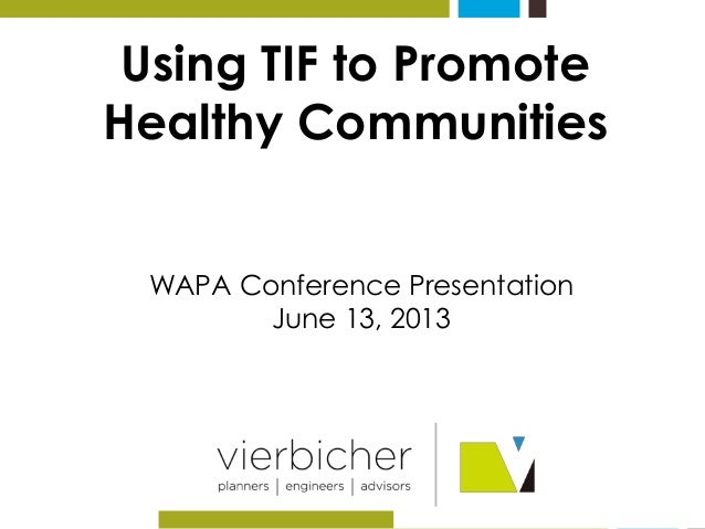 Using TIF to Promote  Healthy Communities  WAPA Conference Presentation  June 13, 2013