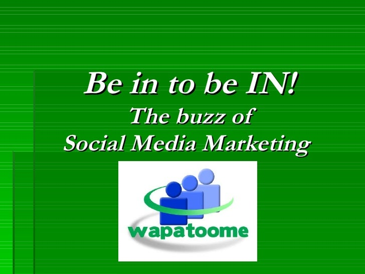 Be in to be IN! The buzz of Social Media Marketing