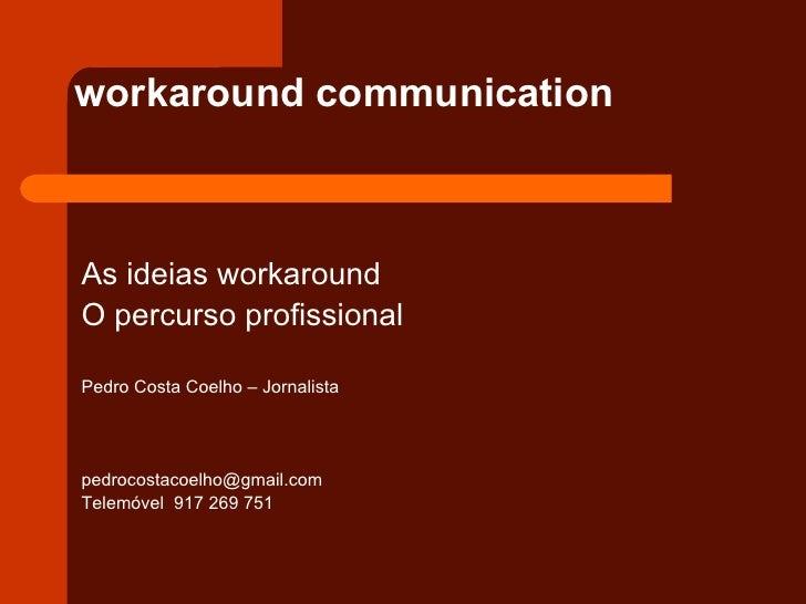 workaround communicationAs ideias workaroundO percurso profissionalPedro Costa Coelho – Jornalistapedrocostacoelho@gmail.c...