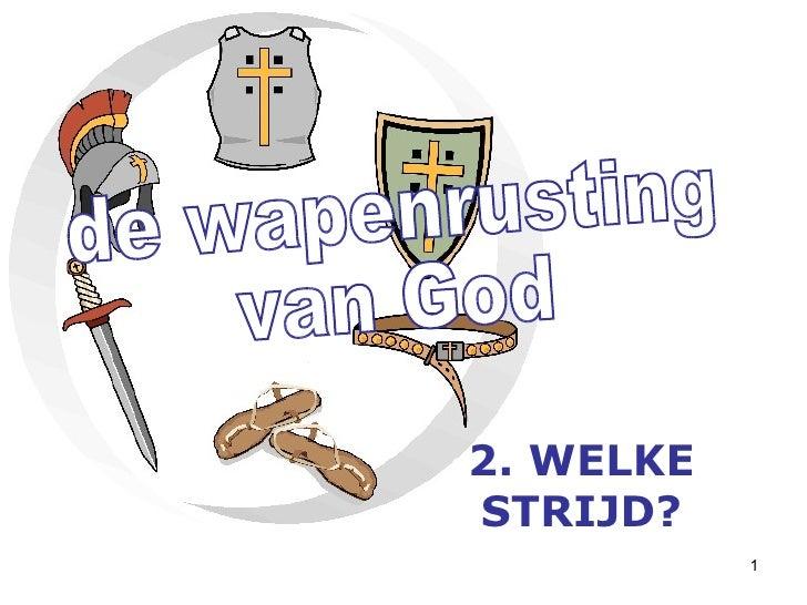 de wapenrusting van God 2. WELKE STRIJD?