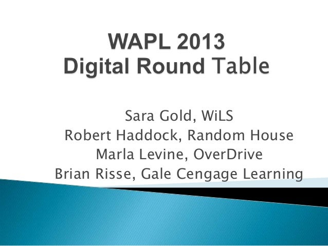 Sara Gold, WiLSRobert Haddock, Random HouseMarla Levine, OverDriveBrian Risse, Gale Cengage Learning