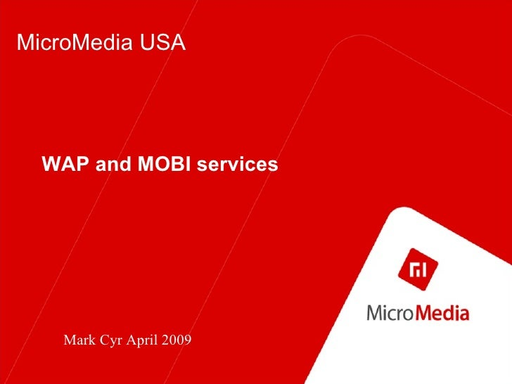 WAP and MOBI services MicroMedia USA Mark Cyr April 2009