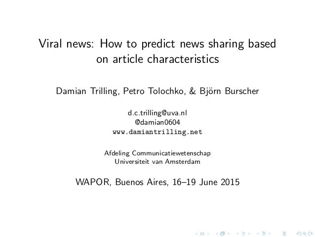 Viral news: How to predict news sharing based on article characteristics Damian Trilling, Petro Tolochko, & Bj¨orn Bursche...