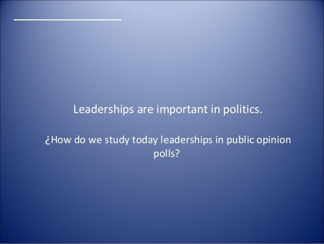 analysis of the importance of todays public opinion polls Given the widespread use of public opinion polls, i was interested in  today all  major politicians engage the services of polltakers, and president clinton has  four  that are easy to analyze, losing the intensity and richness of opinions  to  investigate the role of knowledge about poll characteristics and procedures.