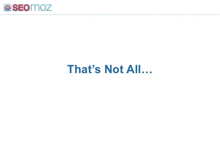 That's Not All…<br />