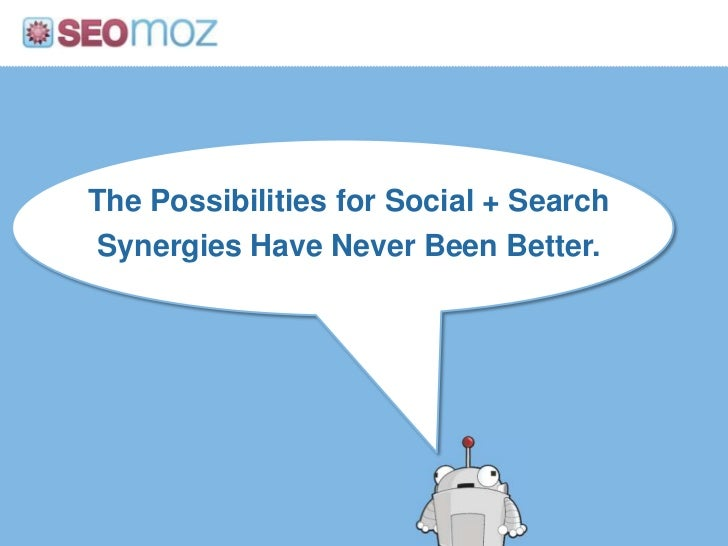The Possibilities for Social + Search Synergies Have Never Been Better.<br />