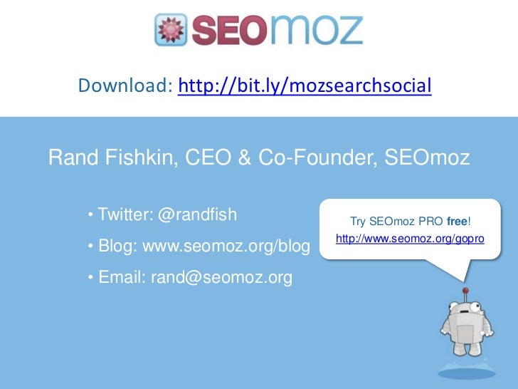Download: http://bit.ly/mozsearchsocial<br />Rand Fishkin, CEO & Co-Founder, SEOmoz<br /><ul><li> Twitter: @randfish