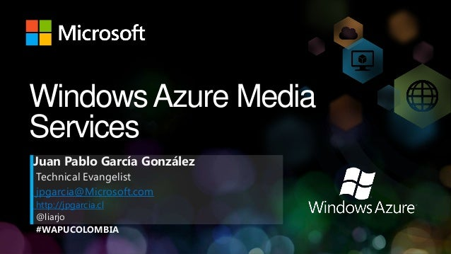 Windows Azure MediaServicesJuan Pablo García GonzálezTechnical Evangelistjpgarcia@Microsoft.comhttp://jpgarcia.cl@liarjo#W...