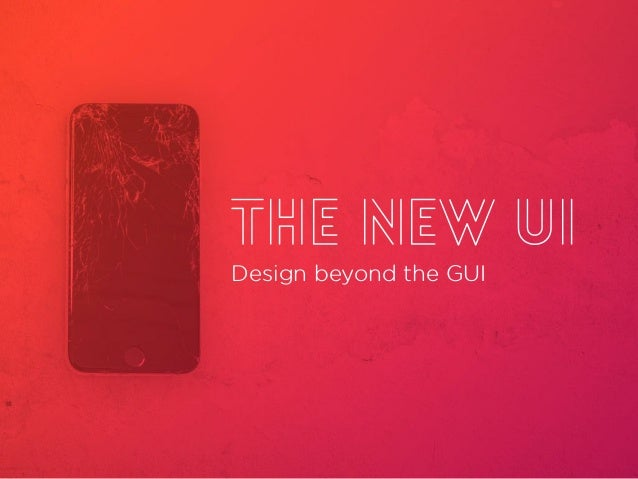 THE New UI Design beyond the GUI