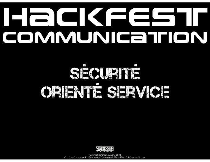 HackfestCommunication      Sécurité  Orienté Service                         Hackfest Communication, 2011    Creative Comm...