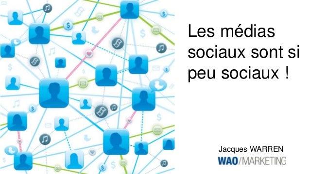 Les médias sociaux sont si peu sociaux ! Jacques WARREN
